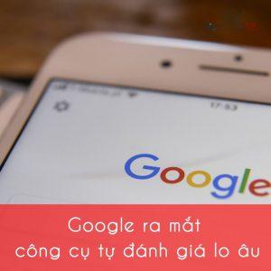 Google ra mắt công cụ đánh giá lo âu người dùng
