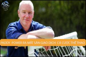 Paddy Power ra mắt sàn giao dịch cá cược thể thao